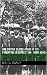 The United States Army in the Philippine Insurrection: 1899-1902