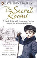 The Secret Rooms: A Castle Filled with Intrigue, a Plotting Duchess, and a Mysterious Death