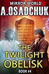 The Twilight Obelisk (Mirror World #4)