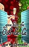 Give Him The Ooh-la-la (Bennett Sisters #3)
