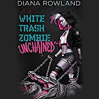 White Trash Zombie Unchained (White Trash Zombie, #6)