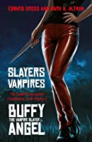 Slayers and Vampires: The Complete Uncensored, Unauthorized, Oral History of Buffy the Vampire Slayer & Angel