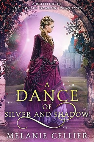 A Dance of Silver and Shadow: A Retelling of the Twelve Dancing Princesses (Beyond the Four Kingdoms, #1)
