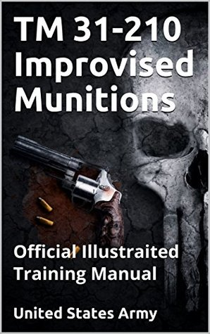 TM 31-210 Improvised Munitions: Official Illustrated Field Manual