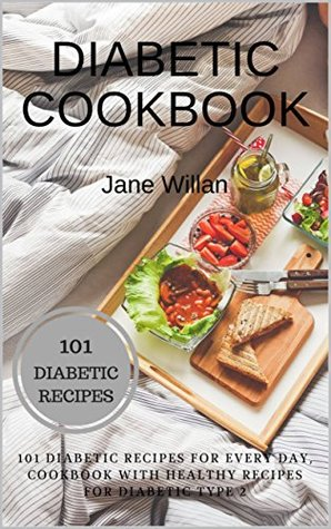 Diabetic Cookbook 101 Diabetic Recipes For Every Day