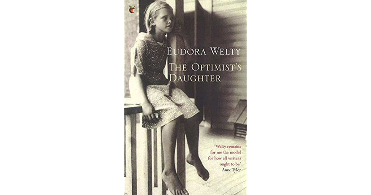 the optimists daughter by eudroa welty essay The optimist's daughter by eudora welty fabulous book, with a lady macbeth -like character, without any lady to speak of in her this novel is excellent.