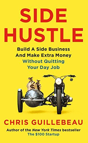 Side Hustle Build a side business and make extra money - without quitting your day job by Chris Guillebeau (z-lib.org)