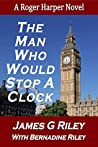 The Man Who Would Stop a Clock (Roger Harper #2)