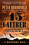 .45-Caliber by Peter Brandvold