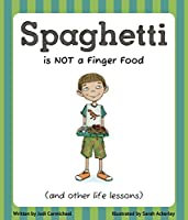 Spaghetti Is Not A Finger Food: (and other life lessons)