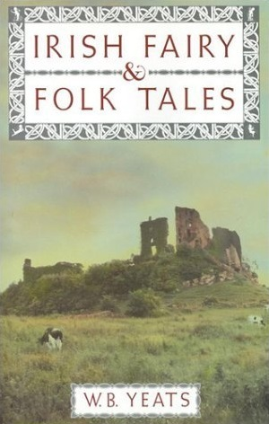 Fairy and folk tales of the Irish peasantry (1888) by William Butler Yeats  (Original Version)