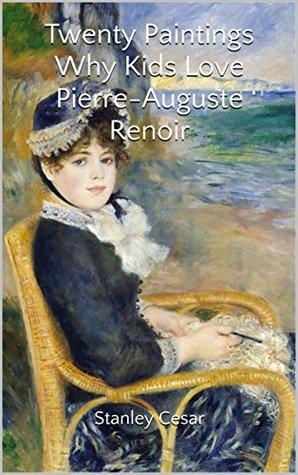 Twenty Paintings Why Kids Love Pierre-Auguste Renoir