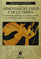 Armonias Del Cielo Y De La Tierra/ Harmonies of Heaven and Earth: La Dimension Espiritual De La Musica Desde La Antiguedad Hasta La Vanguardia / the ... Garde (Paidos Orientalia)
