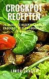Crockpot Recepten: 25 Heerlijke Recepten voor de Crockpot of Slowcooker, Snel en Makkelijk