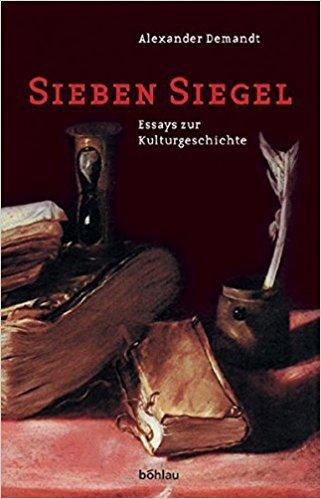 Sieben Siegel. Essays zur Kulturgeschichte Alexander Demandt