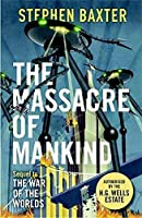 The Massacre of Mankind: Authorised Sequel to The War of the Worlds