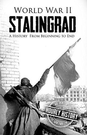 World War II Stalingrad: A History From Beginning to End