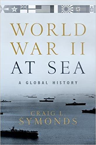 World War II at Sea: A Global History by Craig L  Symonds