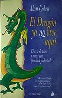 El dragón ya no vive aquí. El arte de vivir y amar con plenitud y libertad.