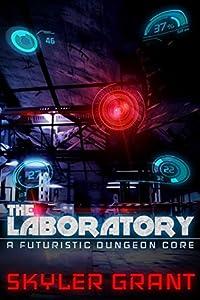 The Laboratory (A Futuristic Dungeon Core: The Laboratory, #1)