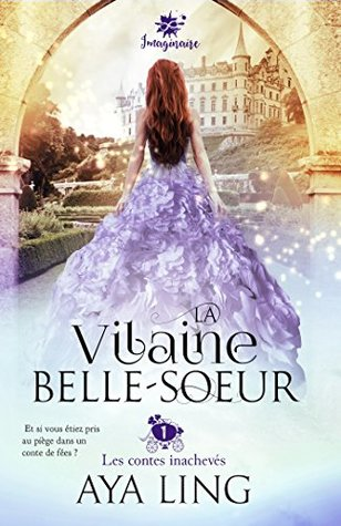 La vilaine belle-soeur (Unfinished Fairy Tales #1)