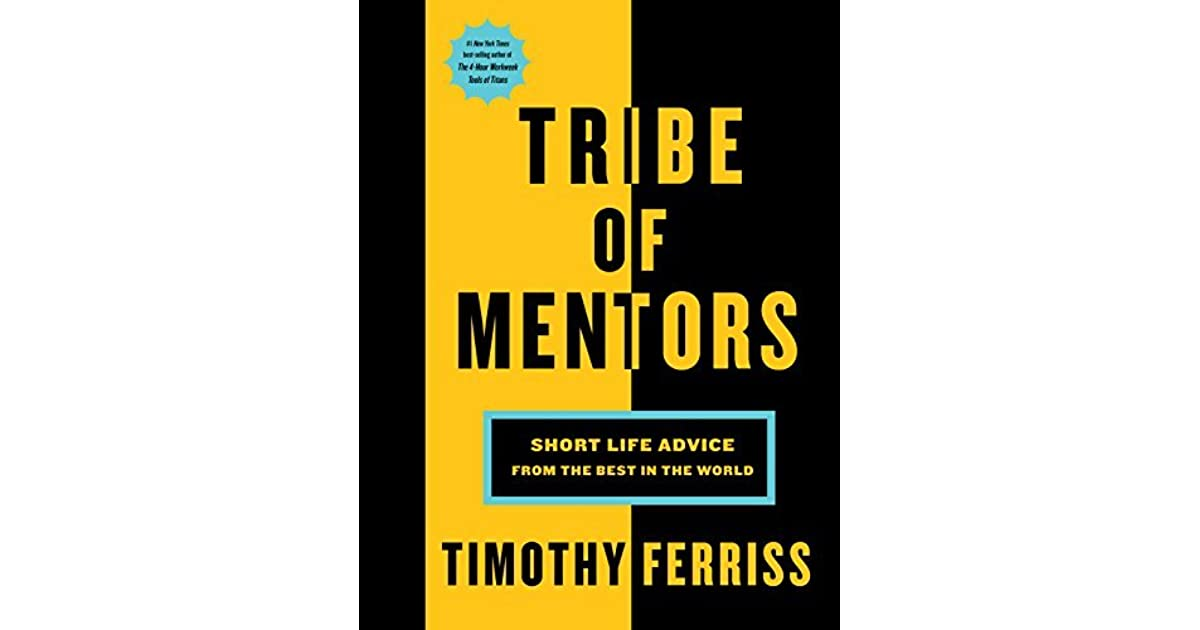 tribe of mentors  Tribe of Mentors: Short Life Advice from the Best in the World by ...