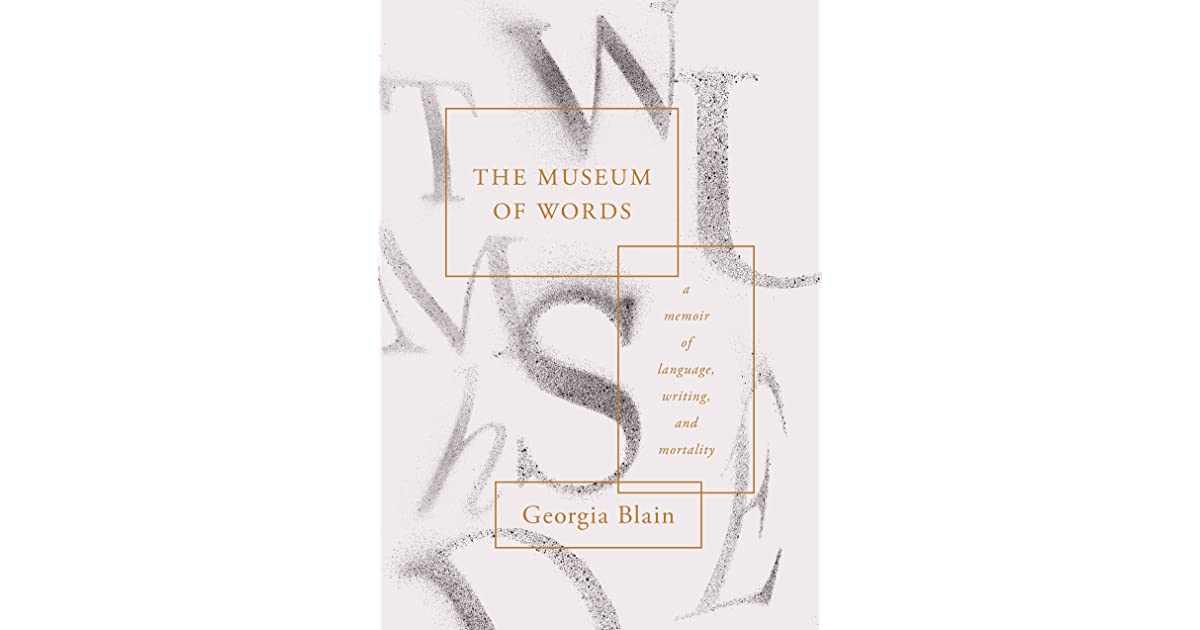 The museum of words a memoir of language writing and mortality the museum of words a memoir of language writing and mortality by georgia blain solutioingenieria Image collections