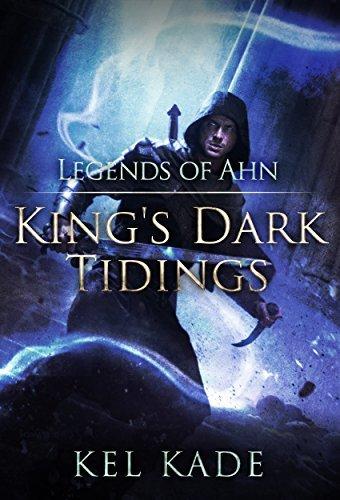 Legends of Ahn (King's Dark Tidings Book 3) by Kel Kade