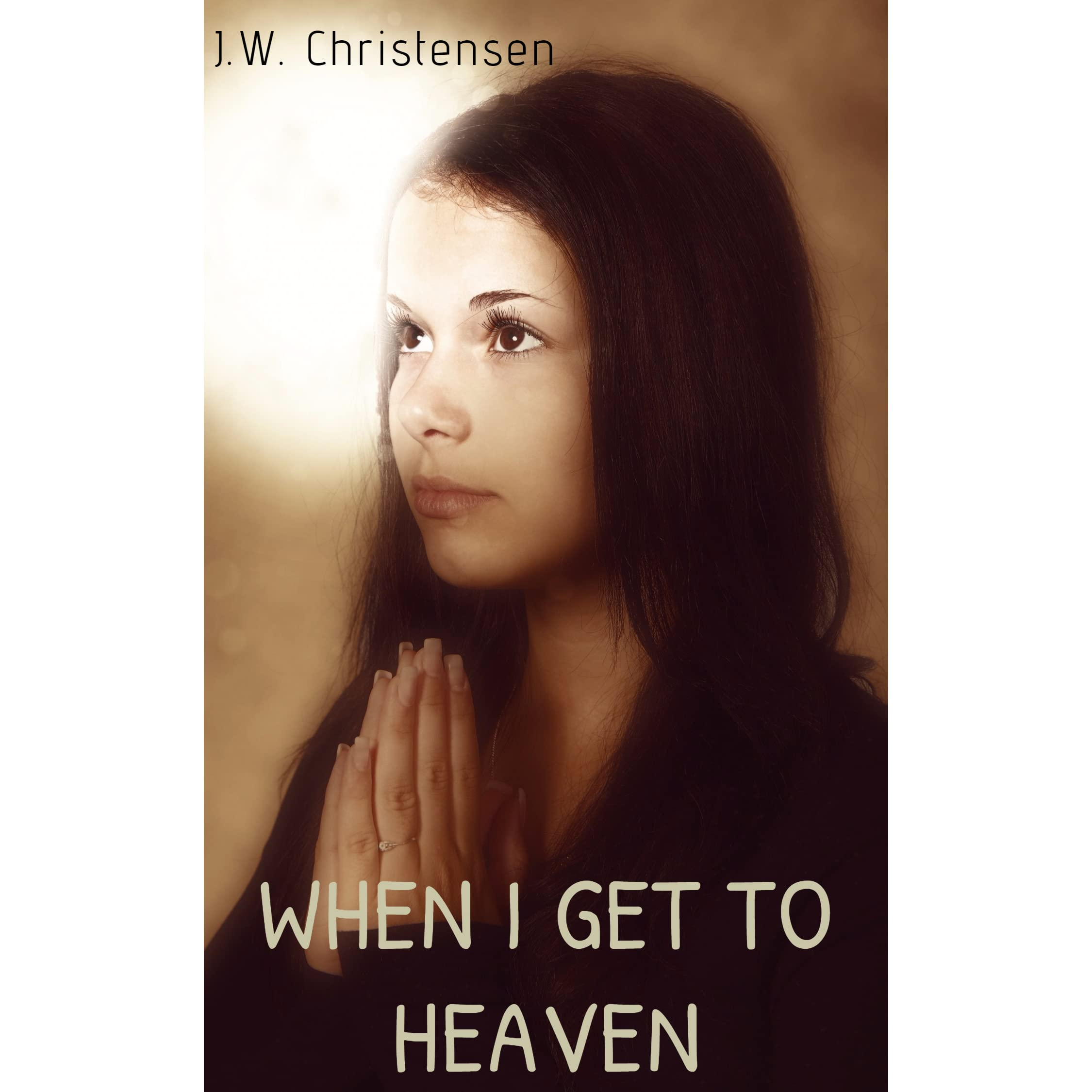 Image result for when i get to heaven jw christensen