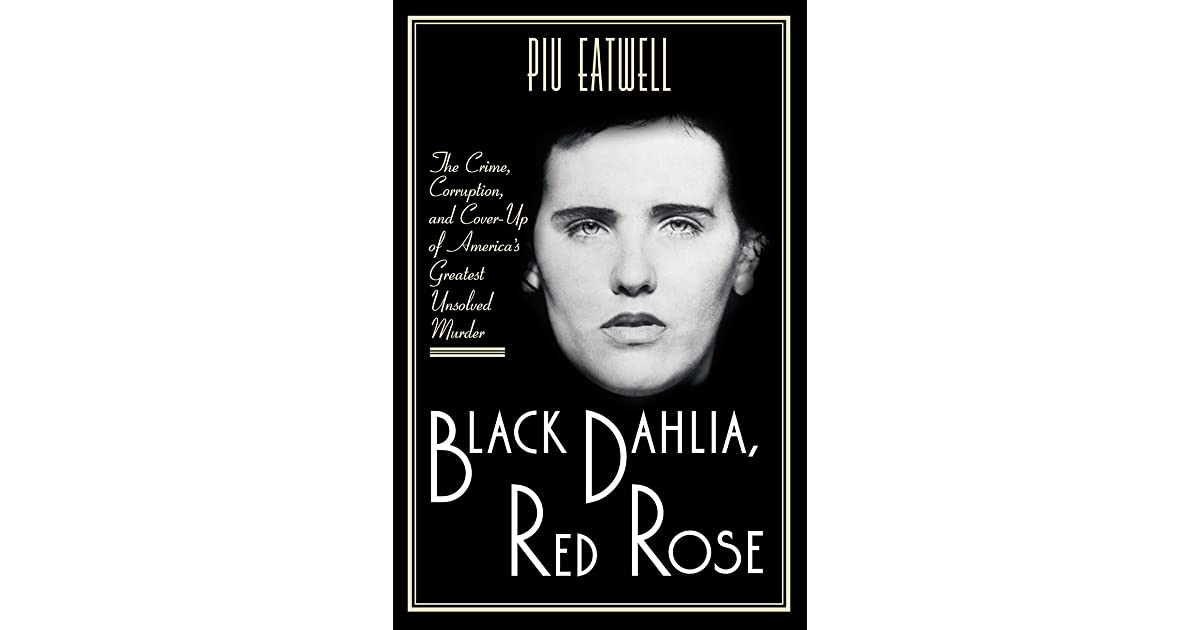 Black Dahlia, Red Rose: The Crime, Corruption, and Cover-Up of