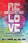 Rediscovering Love: An Intimacy Restoration and Growth Journey Guide