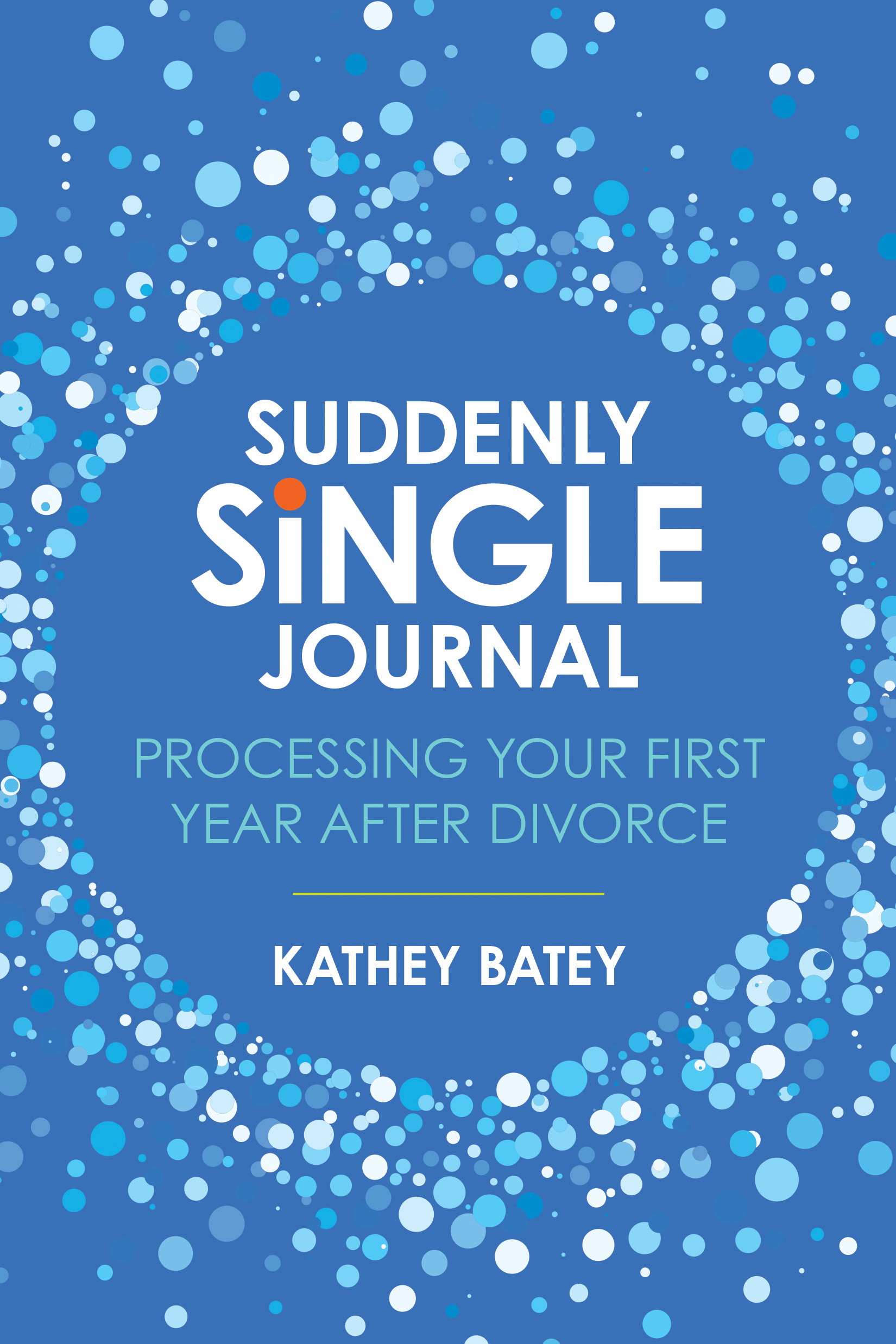 Suddenly Single Journal Processing Your First Year after Divorce