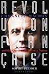 Revolution Française: Emmanuel Macron and the quest to reinvent a nation by Sophie Pedder