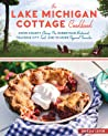 The Lake Michigan Cottage Cookbook: A Celebration of Regional Favorites and Heirloom Recipes, from Door County Cherry Pie to Sheboygan Bratwurst, Traverse City Trout, and More