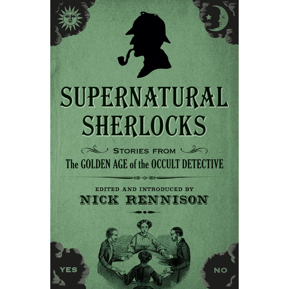 Supernatural Sherlocks: Stories from The Golden Age of the Occult Detective  by Nick Rennison