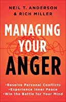 Getting Anger Under Control: Overcoming Unresolved Resentment and Overwhelming Emotions