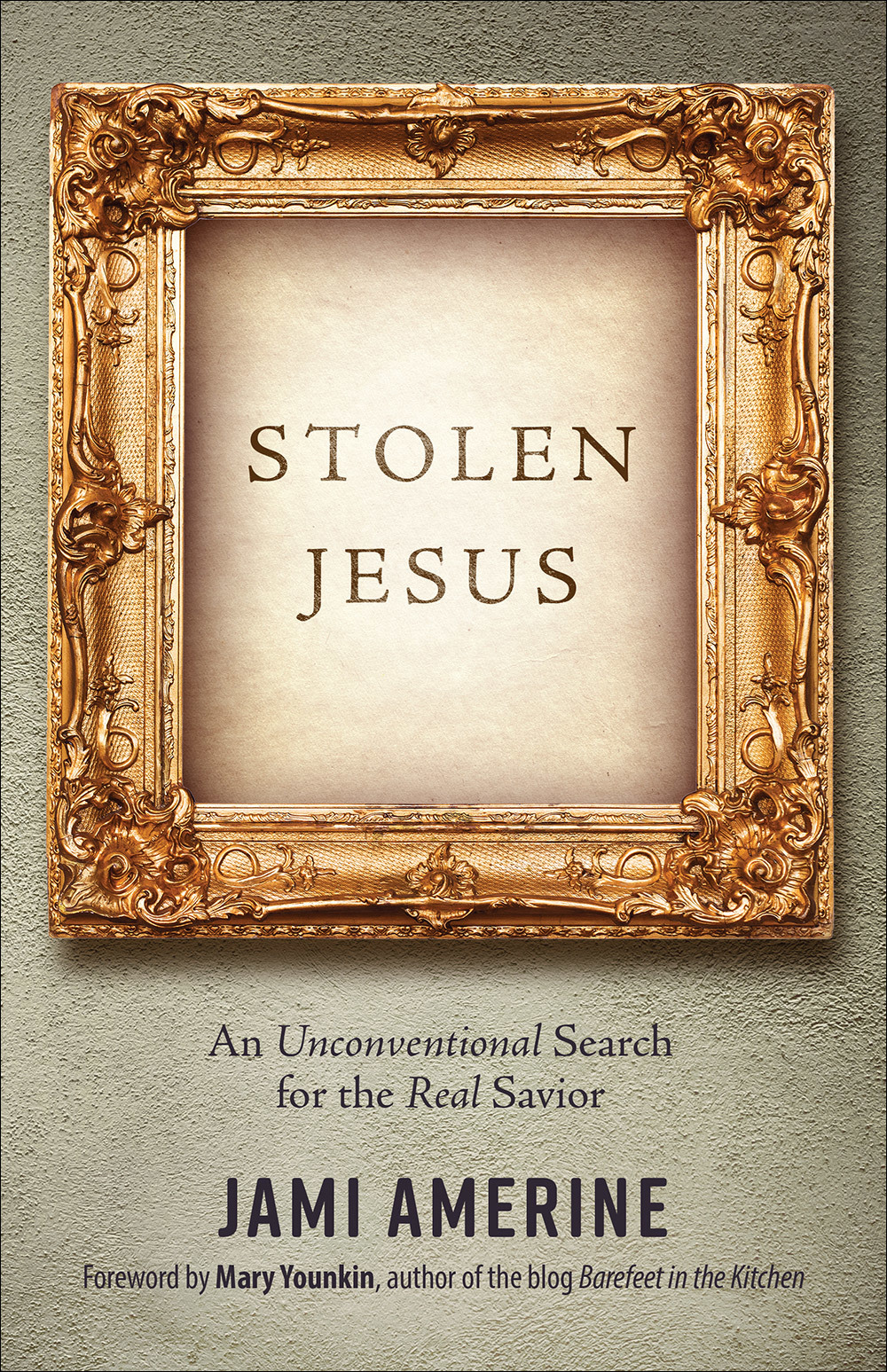 Stolen Jesus An Unconventional Search for the Real Savior