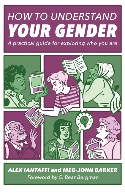 How to Understand Your Gender A Practical Guide for Exploring Who You Are