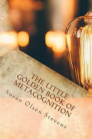 The Little Golden Book of Metacognition Susan Stevens