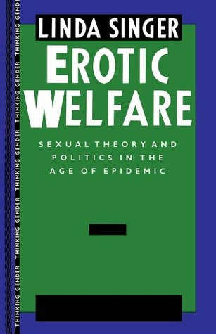 Erotic Welfare: Sexual Theory and Politics in the Age of Epidemic (Thinking Gender)
