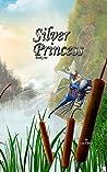 Silver Princess (Silver Sagas, #1)