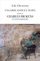 Una gioia antica e nuova: Scritti su Charles Dickens e la letteratura
