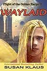 Flight of the Golden Harpy II, Waylaid (Volume 2)