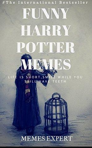 FUNNY HARRY POTTER MEMES: Ultimate Harry Potter Meme Collection & Jokes Book 2017 - BONUS BOOKS: Pikachu Books, Cat Memes, Funny Jokes, Memes Free, Memes for Kids, Memes Xl, Dank Memes