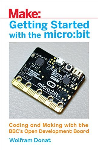 Getting Started with the microbit Coding and Making with the BBC's Open Development Board