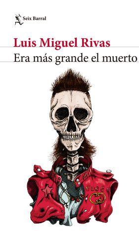 Era más grande el muerto by Luis Miguel Rivas