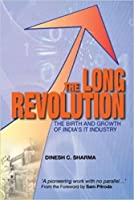 The Long Revolution: The Birth and Growth of India's IT Industry
