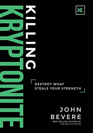 Killing Kryptonite: Destroy What Steals Your Strength by