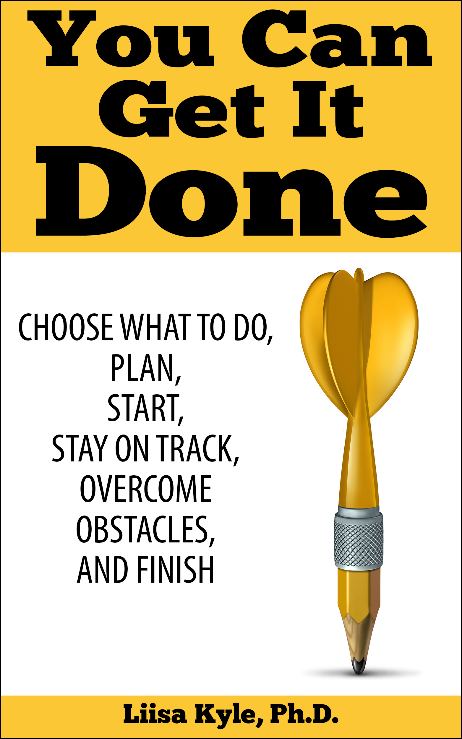 You Can Get It Done: Choose What to Do, Plan, Start, Stay on Track, Overcome Obstacles, and Finish