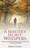 A Master's Secret Whispers: For those who abhor the noise and seek The Truth about life and living